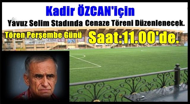 Cenaze Töreni Yavuz Selim Sahasında Yapılacak.