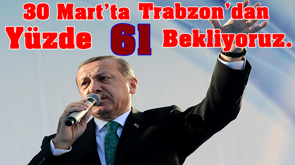 Başbakan Trabzon Konuşmasında 61'in Açılımını Yaptı.
