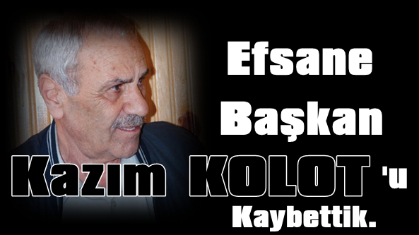 Akçaabat Sebatspor'un Efsane Başkanı Kazım Kolot Hayatını Kaybetti.