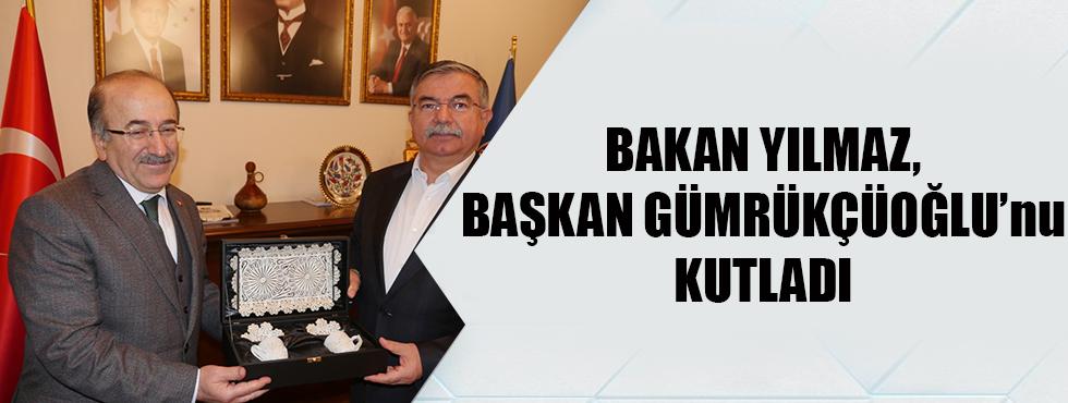 Bakan Yılmaz, Başkan Gümrükçüoğlu'nu Kutladı