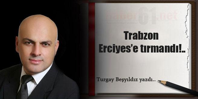 Trabzon Erciyes'e Tırmandı!..