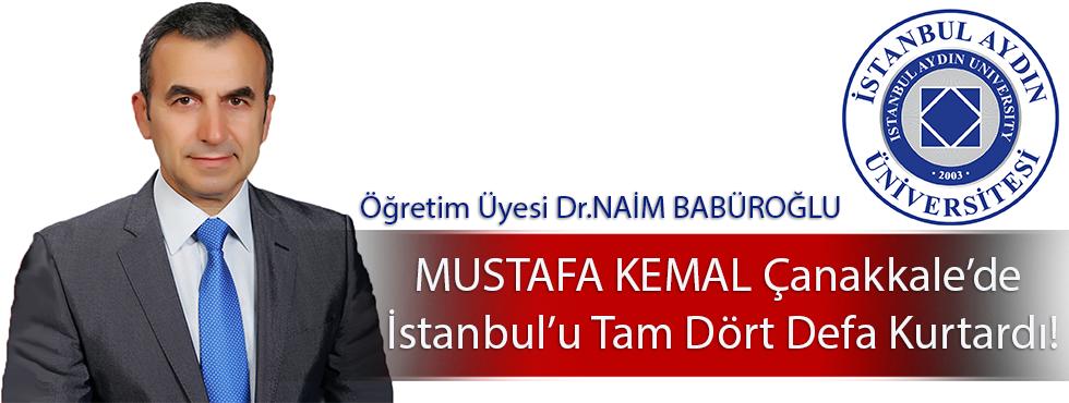 """""""Mustafa Kemal Çanakkale'de İstanbul'u Tam Dört Defa Kurtardı!"""""""