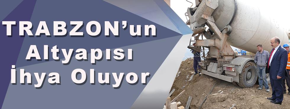 Trabzon'un Altyapısı İhya Oluyor