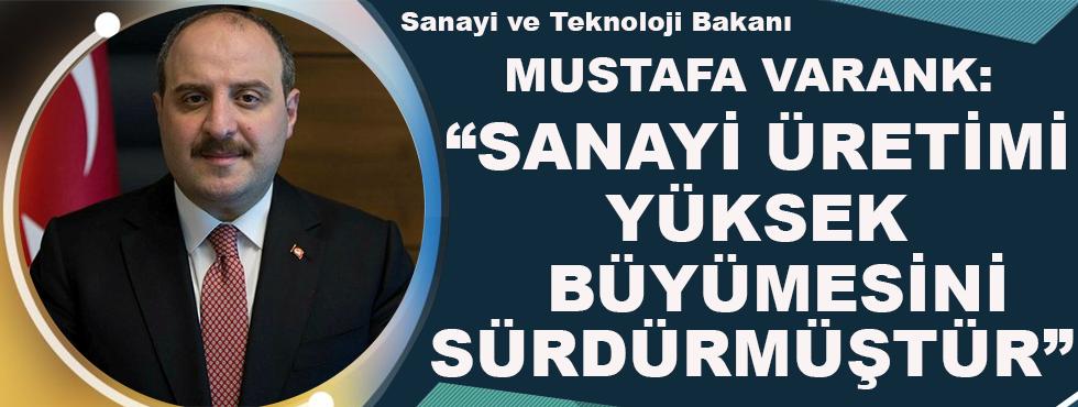 Mustafa Varank: Sanayi Üretimi Yüksek Büyümesini Sürdürmüştür