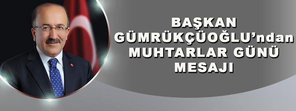 Başkan Gümrükçüoğlu'ndan Muhtarlar Günü Mesajı