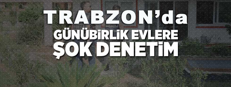 Trabzon İl ve İlçelerinde Günübirlik Evlere Polis Baskını!