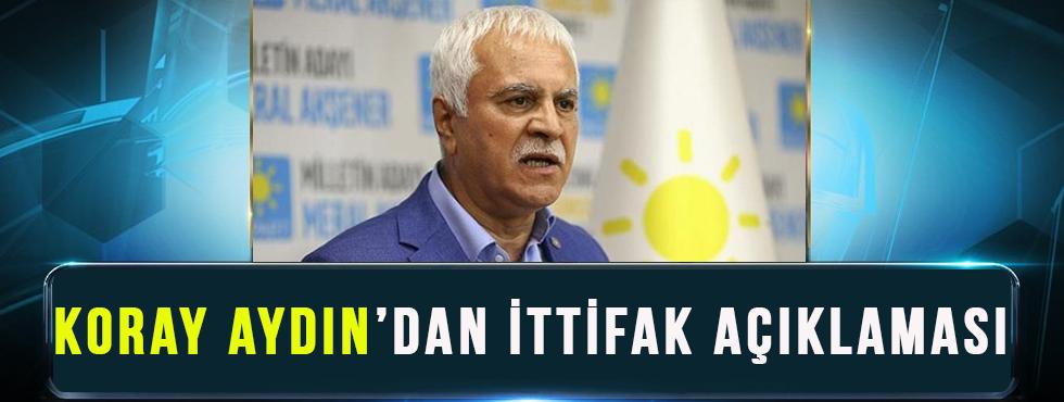 İYİ Parti Genel Başkan Yardımcısı Koray Aydın'dan İttifak Açıklaması