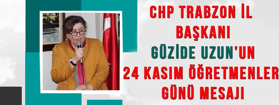 CHP Trabzon İl Başkanı Güzide Uzun'un 24 Kasım Öğretmenler Günü Mesajı