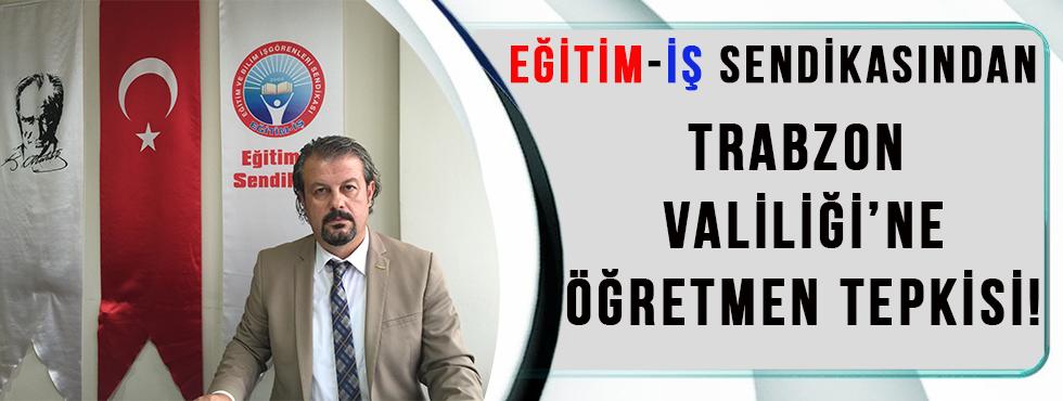 Eğitim-İş Sendikasından,Trabzon Valiliği'ne Öğretmen Tepkisi!