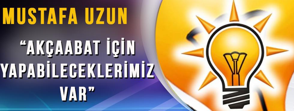 """Mustafa Uzun """"Akçaabat İçin Yapabileceklerimiz Var"""""""