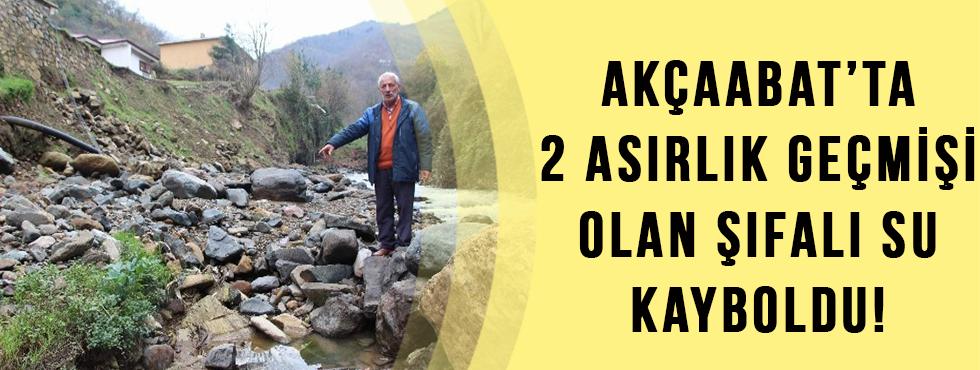 Akçaabat'ta İki Asırlık Geçmişi Olan Şifalı Su Kayboldu!