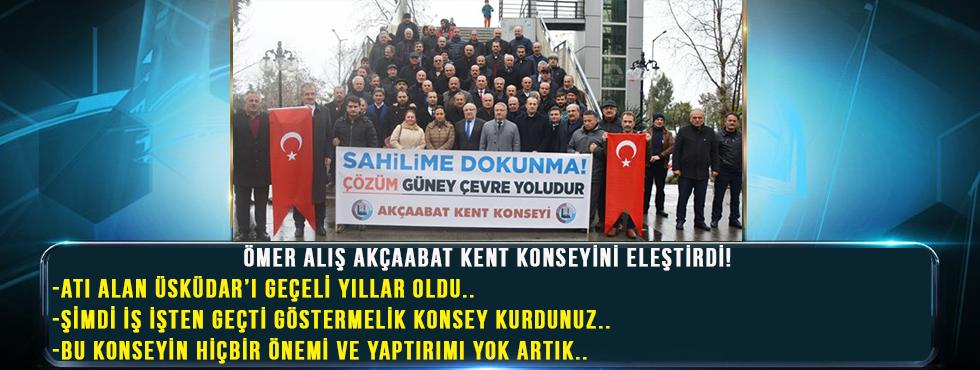 Ömer Aliş,Akçaabat İlçe Kent Konseyini Eleştirdi!