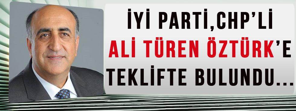 İYİ Parti, CHP'li Ali Türen Öztürk'e Teklifte Bulundu…