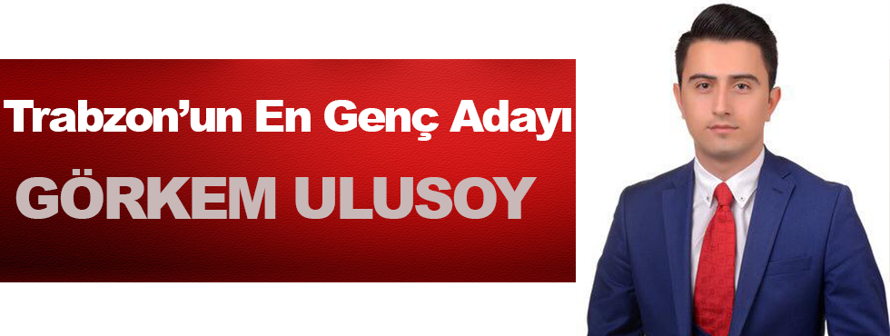 Trabzon'un En Genç Adayı Görkem Ulusoy