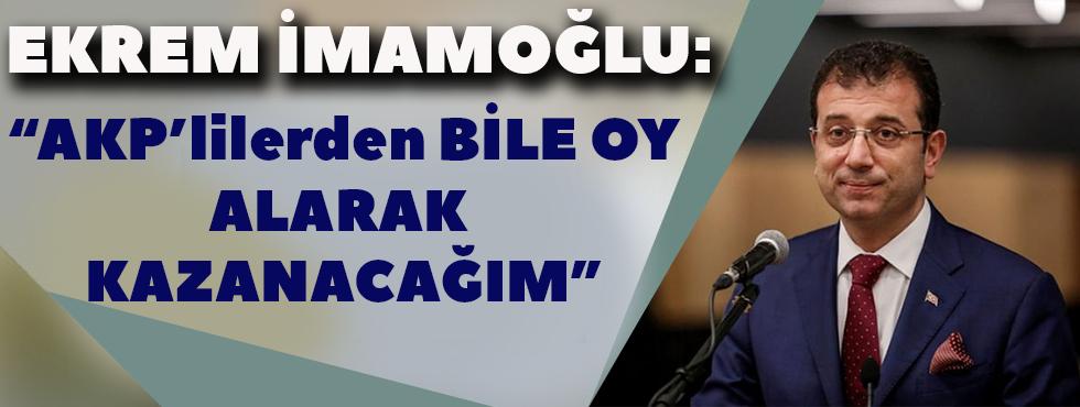 Ekrem İmamoğlu: AKP'lilerden Bile Oy Alarak Kazanacağım