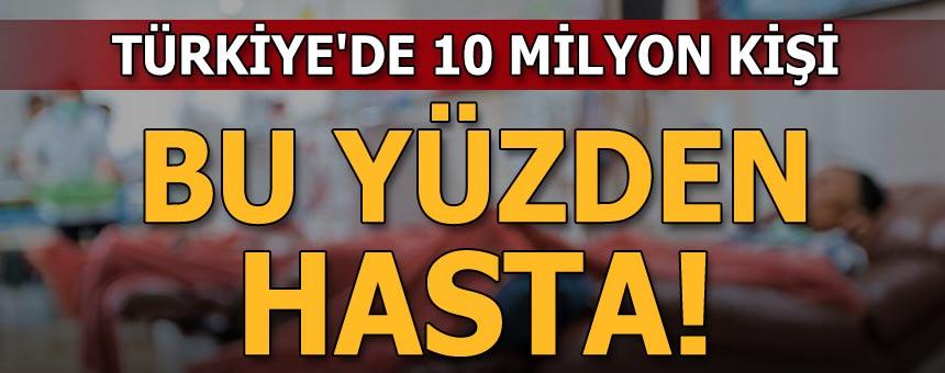 Türkiye'de 10 Milyon Kişi Bu Yüzden Hasta! İşte Nedeni...
