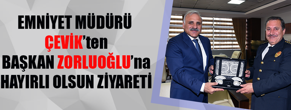 Emniyet Müdürü Çevik'ten Başkan Zorluoğlu'na Hayırlı Olsun Ziyareti