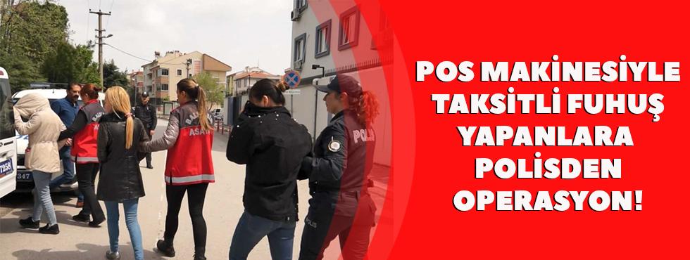 """Pos Makinesiyle Taksitli Fuhuş Yapanlara Polisinden """"Son Durak"""" Operasyonu"""