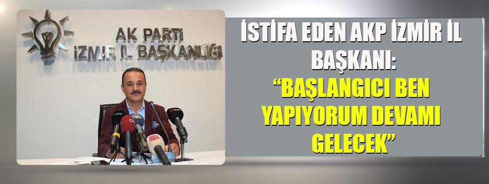 İstifa Eden AKP İzmir İl Başkanı: Başlangıcı Ben Yapıyorum Devamı Gelecek