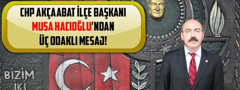 CHP Akçaabat İlçe Başkanı Musa Hacıoğlu'ndan Üç Odaklı Mesaj!