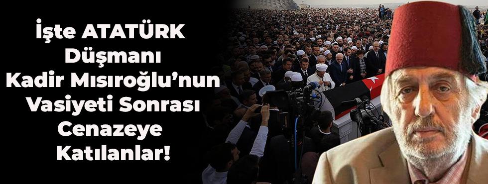 İşte Atatürk Düşmanı Mısıroğlu'nun Vasiyeti Sonrası Cenazeye Katılanlar!
