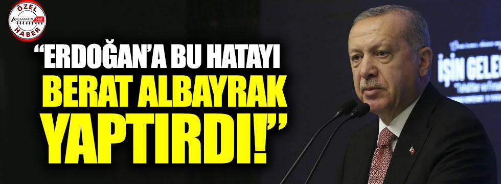 """""""Erdoğan'a Bu Hatayı Berat Albayrak Yaptırdı"""""""