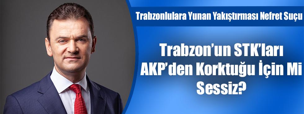 Trabzon'un STK'ları Ak Parti'den Korktuğu İçin Mi Sessiz?