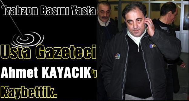 Ahmet Kayacık Yaşam Mücadelesini Kaybetti.