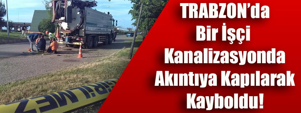 Trabzon'da Bir İşçi Kanalizasyonda Akıntıya Kapılarak Kayboldu