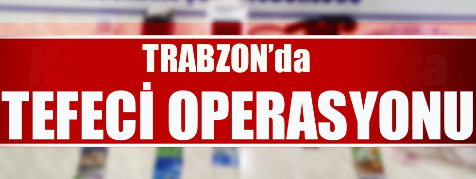 Trabzon'da Gerçekleştirilen Tefeci Operasyonunda 6 Kişi Gözaltına Alındı