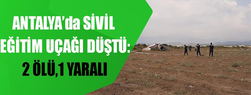 Antalya'da Sivil Eğitim Uçağı Düştü: 2 Ölü, 1 Yaralı