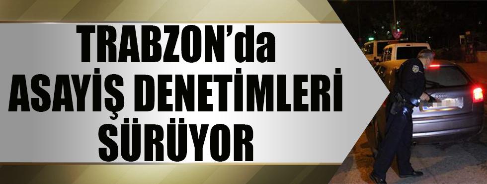 Trabzon'da Asayiş Denetimleri Sürüyor