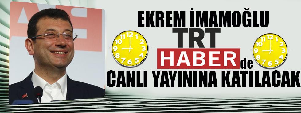 Ekrem İmamoğlu, TRT Haber Canlı Yayınına Katılacak