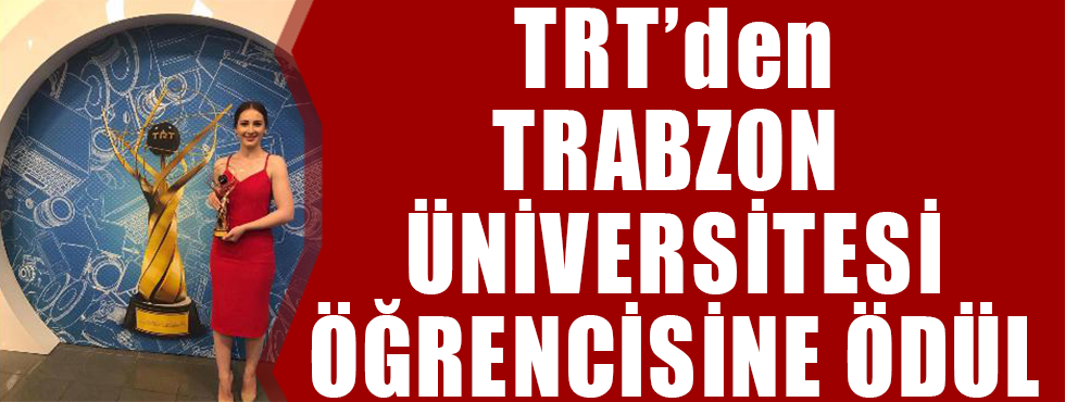 TRT'den Trabzon Üniversitesi Öğrencisine Ödül