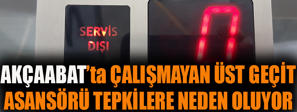 Akçaabat'ta Çalışmayan Üst Geçit Asansörü Tepkilere Neden Oluyor