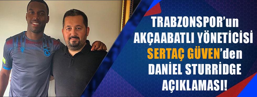 Trabzonspor'un Akçaabatlı Yöneticisi Sertaç Güven'den Daniel Sturridge Açıklaması!