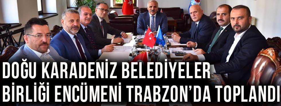 Doğu Karadeniz Belediyeler Birliği Encümeni Trabzon'da Toplandı