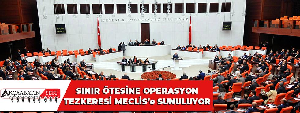 Sınır Ötesine Operasyon Tezkeresi Meclis'e Sunuluyor