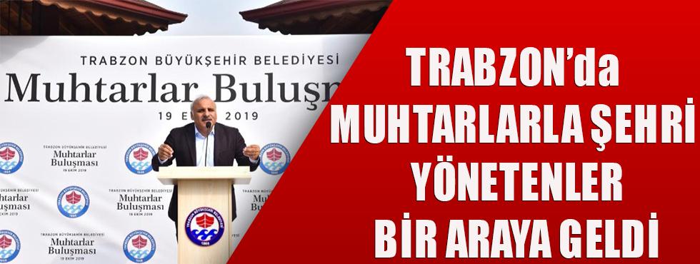 Trabzon'da Muhtarlarla Şehri Yönetenler Bir Araya Geldi