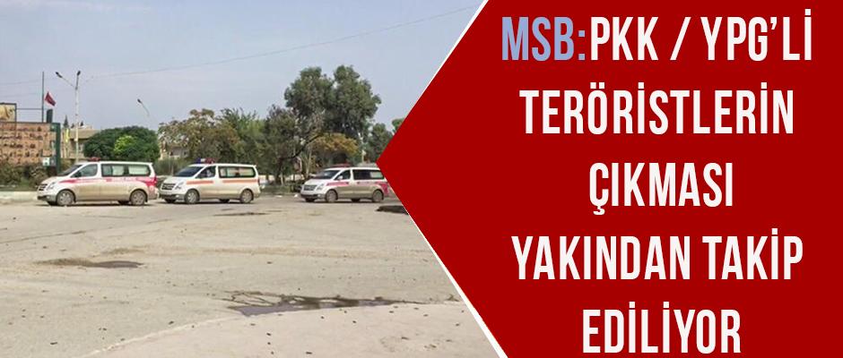 MSB: PKK/YPG'li Teröristlerin Çıkması Yakından Takip Ediliyor