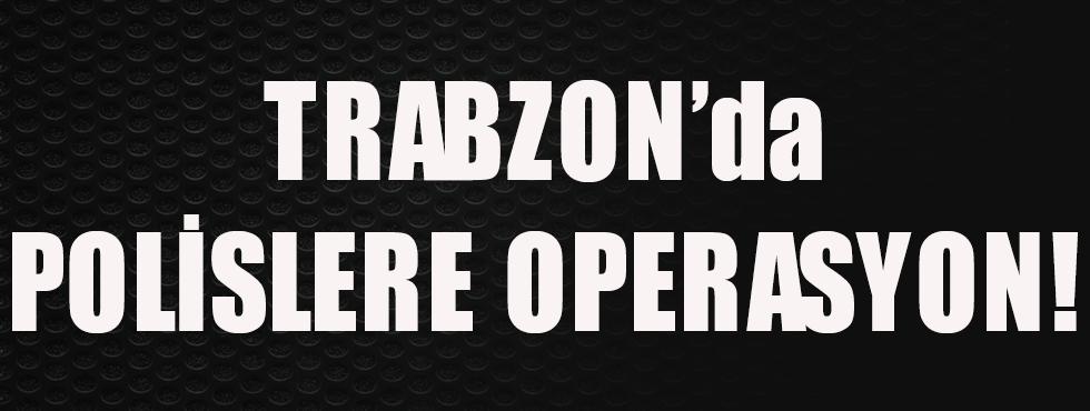 Trabzon'da Polislere Operasyon!