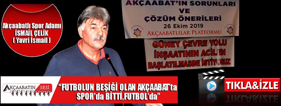 """İsmail Çelik (Yavri İsmail ) """"Akçaabat'ta Spor'da Bitti,Futbolda Bitti"""""""