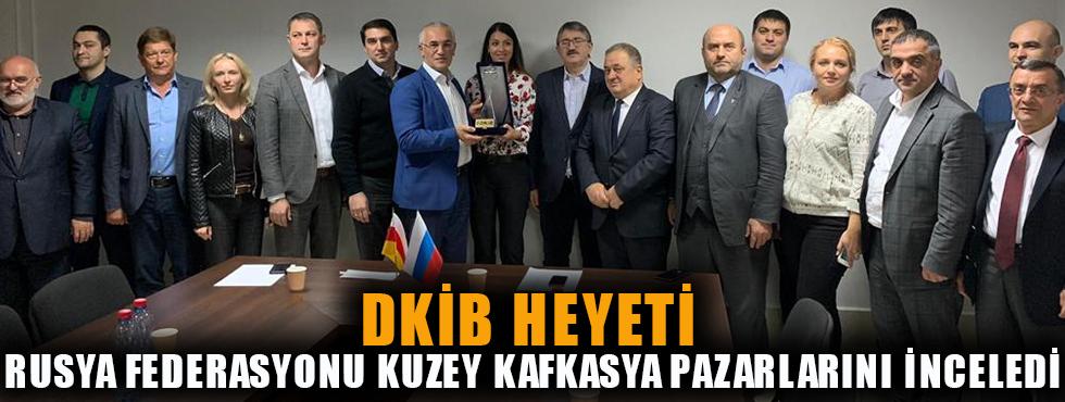 DKİB Heyeti Rusya Federasyonu Kuzey Kafkasya Bölgesi Pazarlarını İnceledi