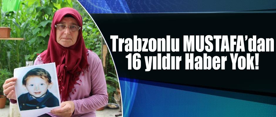 Trabzonlu Mustafa'dan 16 Yıldır Haber Yok