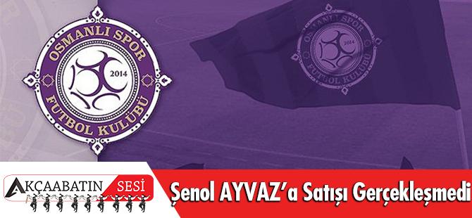 Osmanlıspor'un, Şenol Ayvaz'a Satışı Gerçekleşmedi