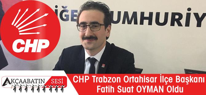 CHP Trabzon Ortahisar İlçe Başkanı Fatih Suat Oyman Oldu