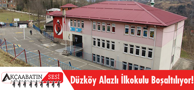 Düzköy Alazlı İlkokulu Boşaltılıyor!