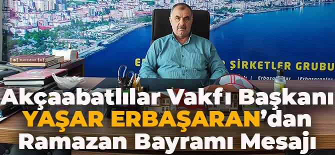 Akçaabatlılar Vakfı Başkanı Yaşar Erbaşaran'dan Ramazan Bayramı Mesajı!