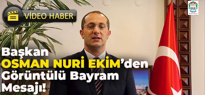 Başkan Osman Nuri Ekim'den Görüntülü Bayram Mesajı!