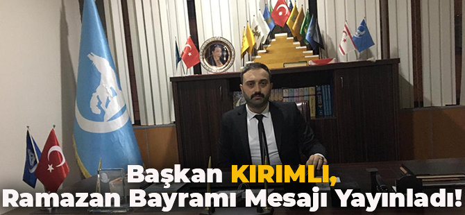 Başkan Kırımlı Ramazan Bayramı Mesajı Yayınladı